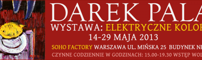 Elektryczne kolory – wystawa twórczości Dariusza Pali [Warszawa]