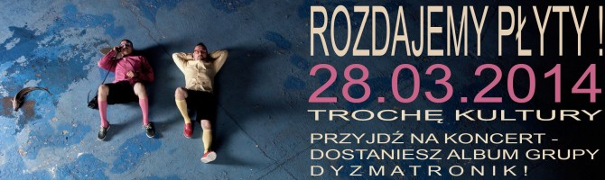 Dyzmatronik – w cenie biletu płyta gratis 28.03.14